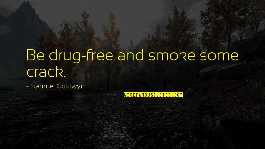 Your Special Someone Tagalog Quotes By Samuel Goldwyn: Be drug-free and smoke some crack.