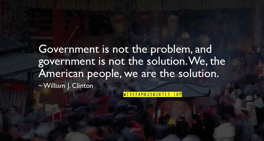 Your Special Someone Tagalog Quotes By William J. Clinton: Government is not the problem, and government is
