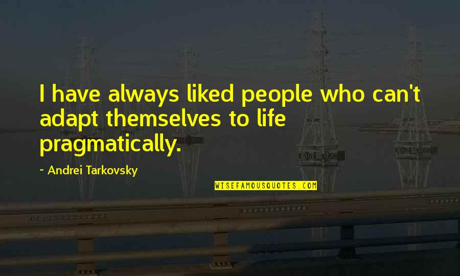 Your Spirit Animal Quotes By Andrei Tarkovsky: I have always liked people who can't adapt