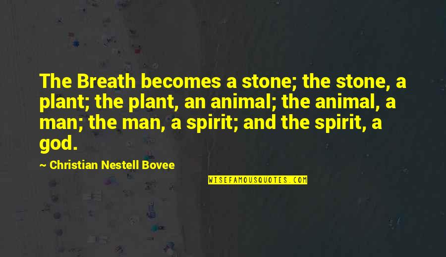 Your Spirit Animal Quotes By Christian Nestell Bovee: The Breath becomes a stone; the stone, a