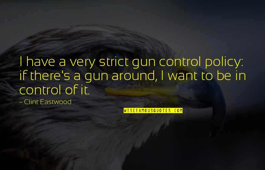 Your Spirit Animal Quotes By Clint Eastwood: I have a very strict gun control policy: