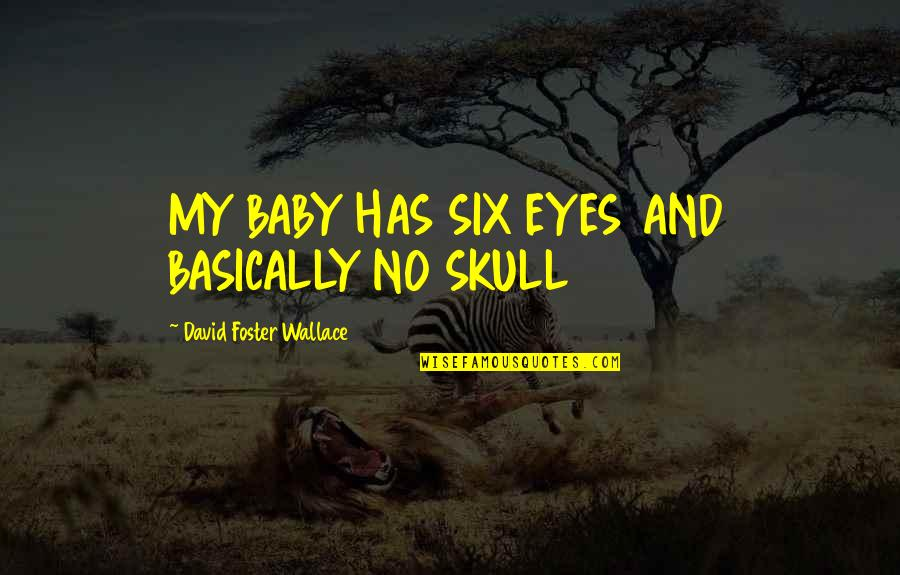 Your Spirit Animal Quotes By David Foster Wallace: MY BABY HAS SIX EYES AND BASICALLY NO