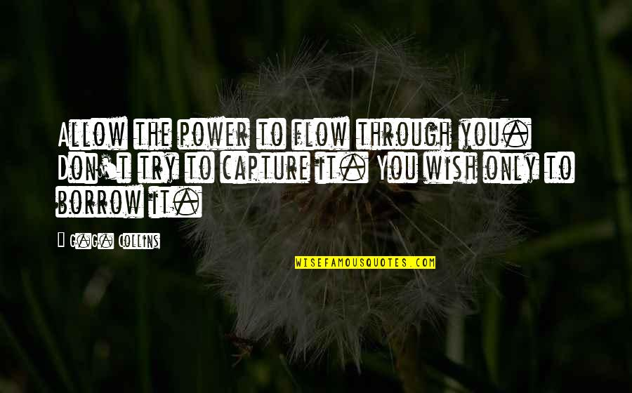 Your Spirit Animal Quotes By G.G. Collins: Allow the power to flow through you. Don't
