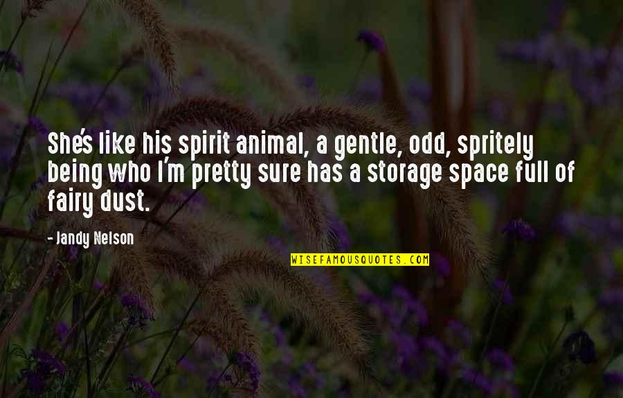 Your Spirit Animal Quotes By Jandy Nelson: She's like his spirit animal, a gentle, odd,