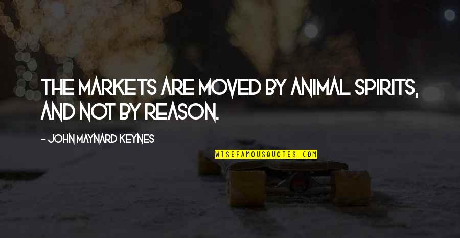 Your Spirit Animal Quotes By John Maynard Keynes: The markets are moved by animal spirits, and