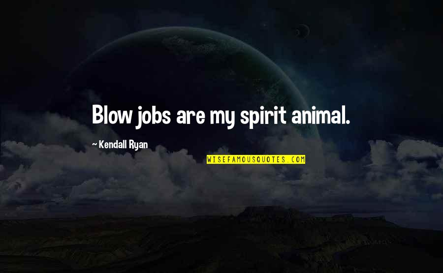 Your Spirit Animal Quotes By Kendall Ryan: Blow jobs are my spirit animal.