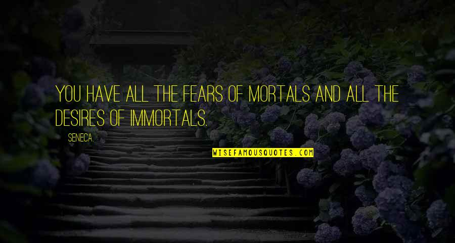 Your Spirit Animal Quotes By Seneca.: You have all the fears of mortals and
