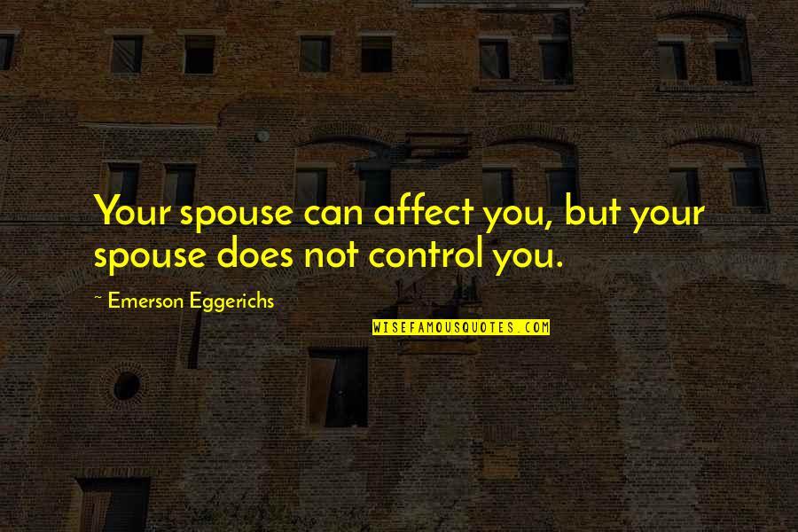 Your Spouse's Ex Quotes By Emerson Eggerichs: Your spouse can affect you, but your spouse
