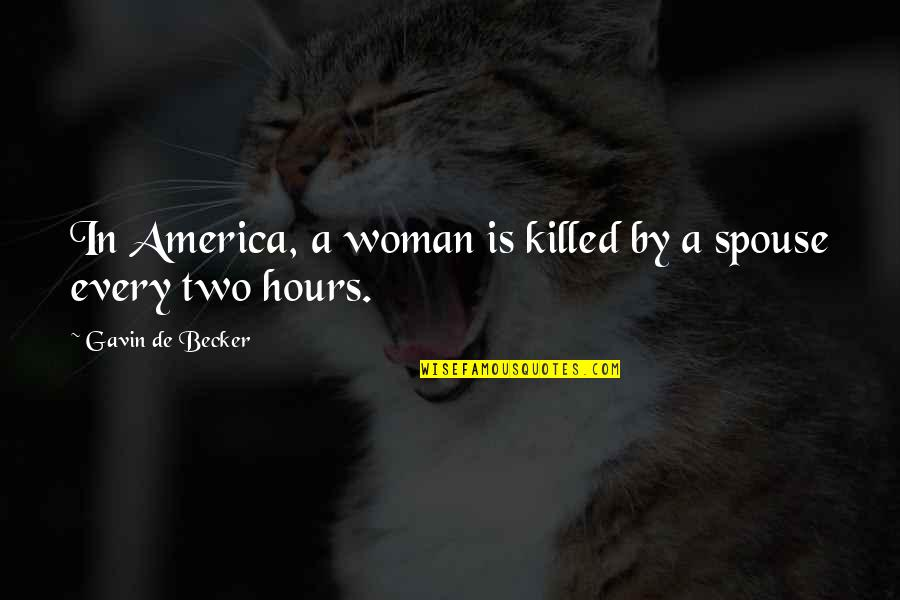 Your Spouse's Ex Quotes By Gavin De Becker: In America, a woman is killed by a