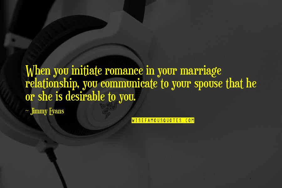 Your Spouse's Ex Quotes By Jimmy Evans: When you initiate romance in your marriage relationship,