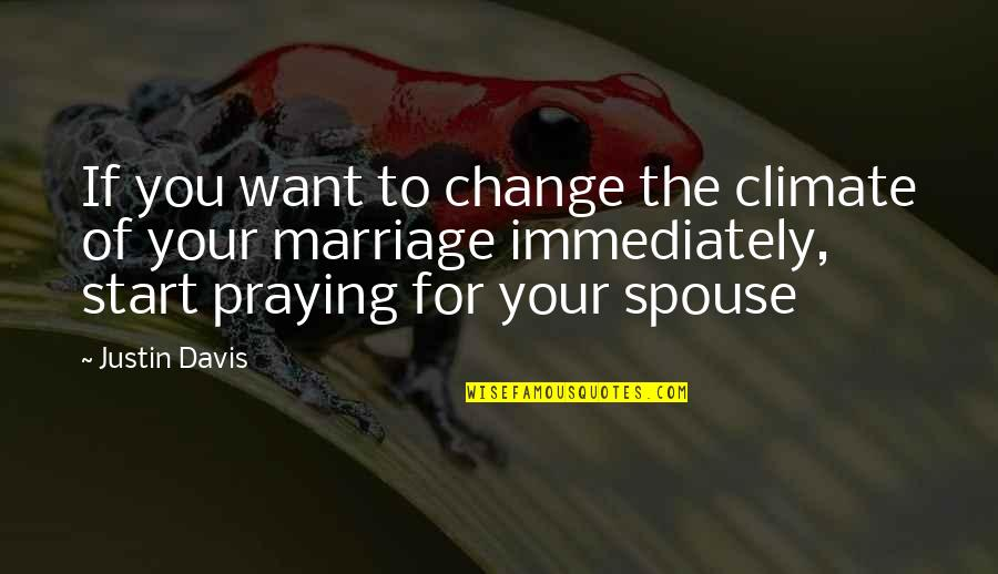 Your Spouse's Ex Quotes By Justin Davis: If you want to change the climate of