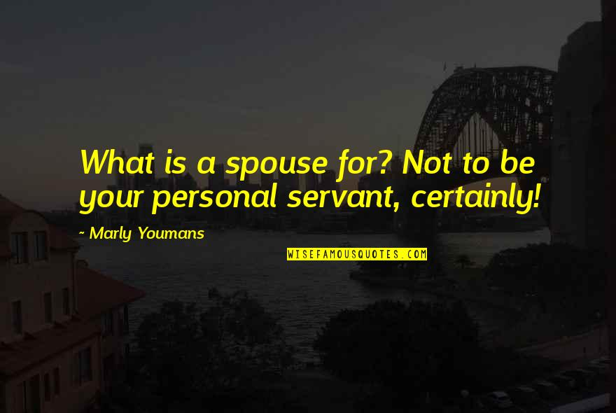 Your Spouse's Ex Quotes By Marly Youmans: What is a spouse for? Not to be