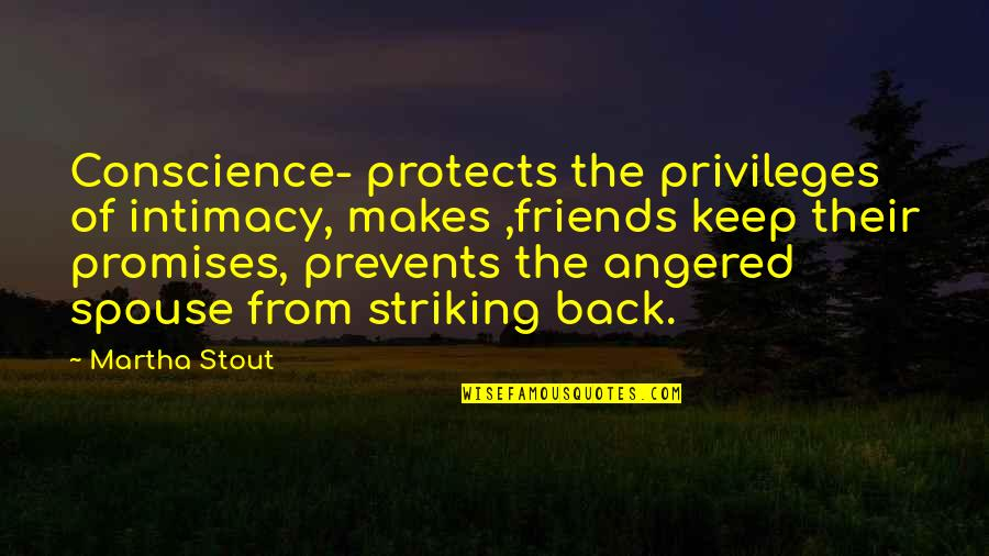 Your Spouse's Ex Quotes By Martha Stout: Conscience- protects the privileges of intimacy, makes ,friends