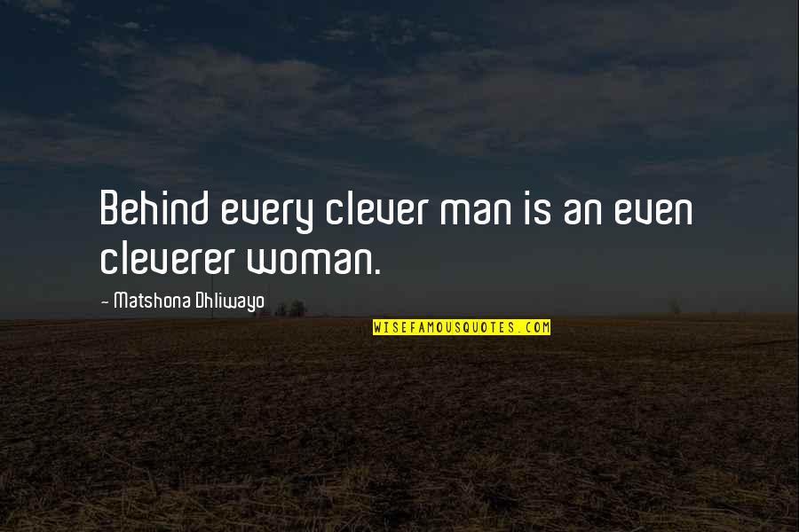 Your Spouse's Ex Quotes By Matshona Dhliwayo: Behind every clever man is an even cleverer