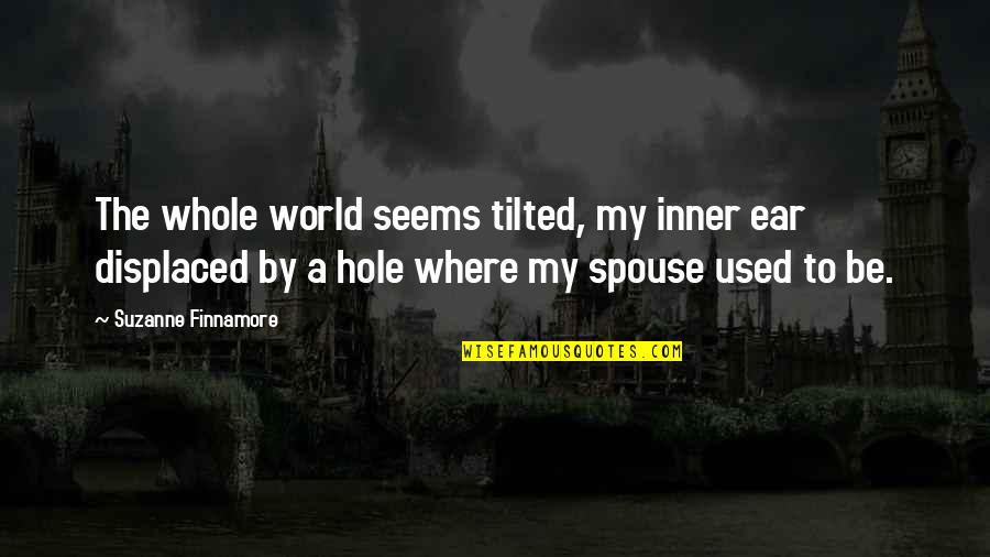 Your Spouse's Ex Quotes By Suzanne Finnamore: The whole world seems tilted, my inner ear
