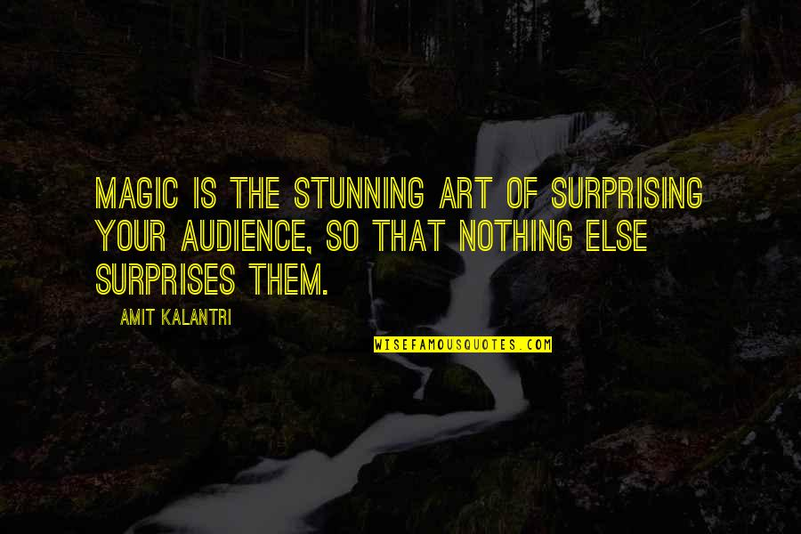 Your Stunning Quotes By Amit Kalantri: Magic is the stunning art of surprising your