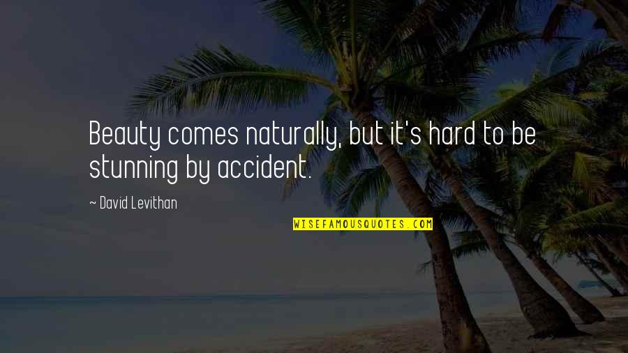 Your Stunning Quotes By David Levithan: Beauty comes naturally, but it's hard to be