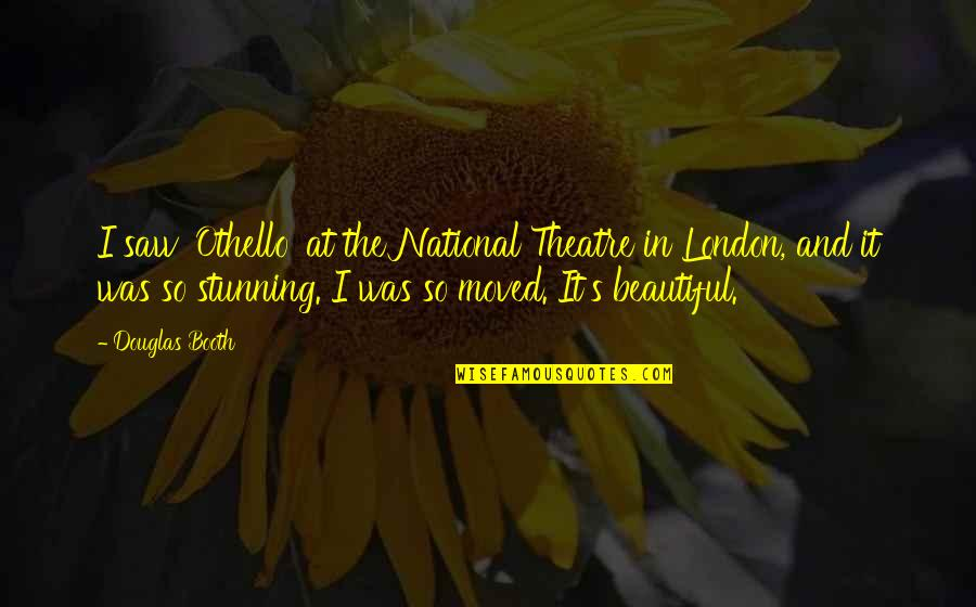 Your Stunning Quotes By Douglas Booth: I saw 'Othello' at the National Theatre in