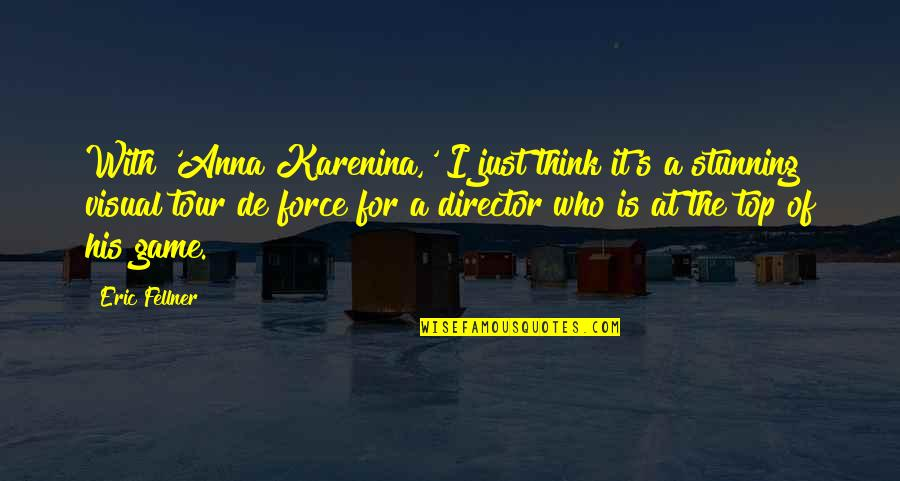 Your Stunning Quotes By Eric Fellner: With 'Anna Karenina,' I just think it's a