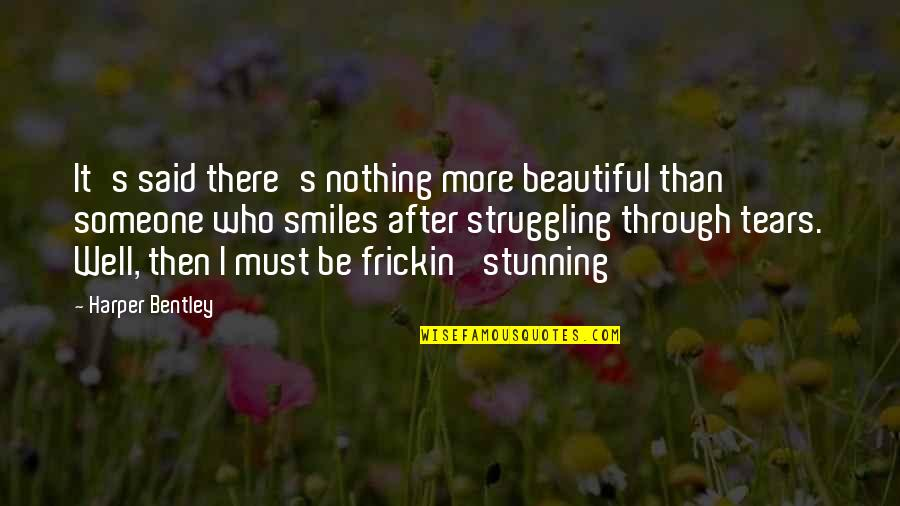 Your Stunning Quotes By Harper Bentley: It's said there's nothing more beautiful than someone