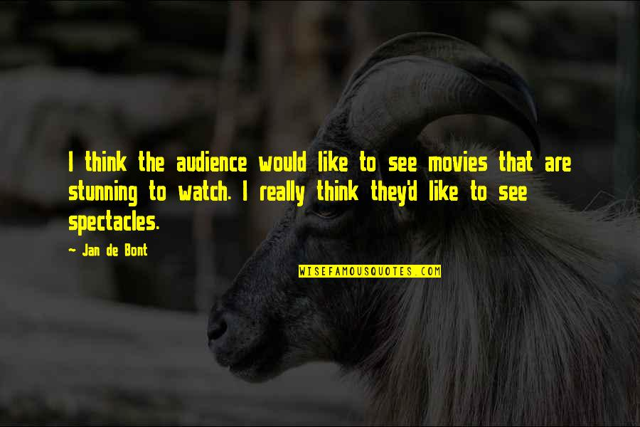 Your Stunning Quotes By Jan De Bont: I think the audience would like to see