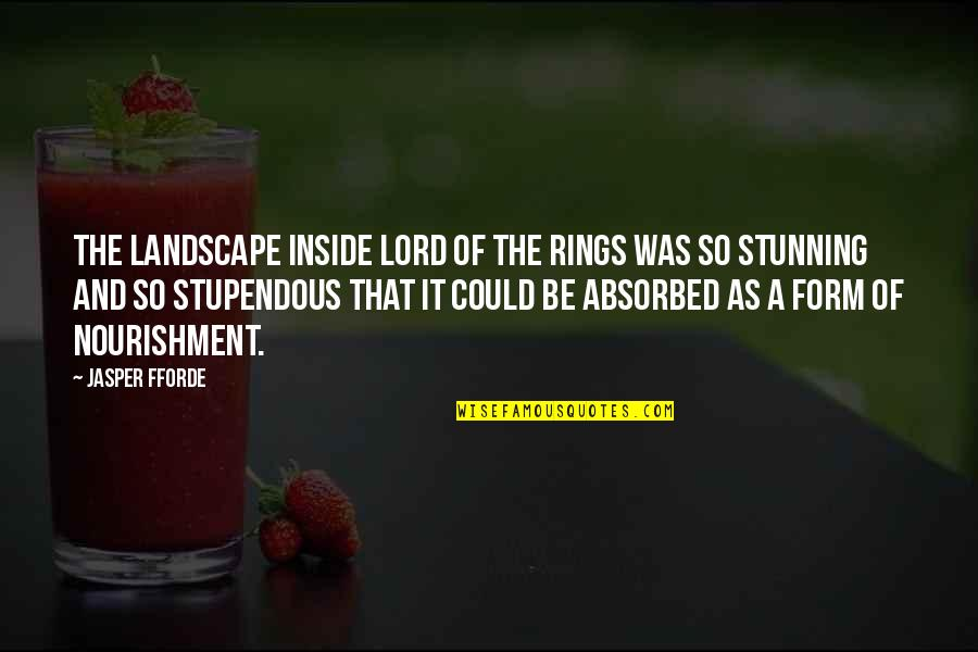 Your Stunning Quotes By Jasper Fforde: The landscape inside Lord of the Rings was