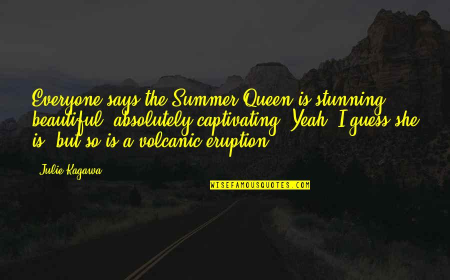 Your Stunning Quotes By Julie Kagawa: Everyone says the Summer Queen is stunning, beautiful,