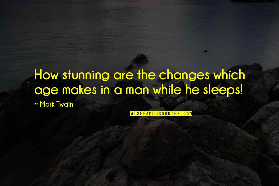 Your Stunning Quotes By Mark Twain: How stunning are the changes which age makes