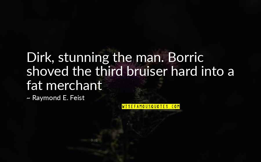 Your Stunning Quotes By Raymond E. Feist: Dirk, stunning the man. Borric shoved the third