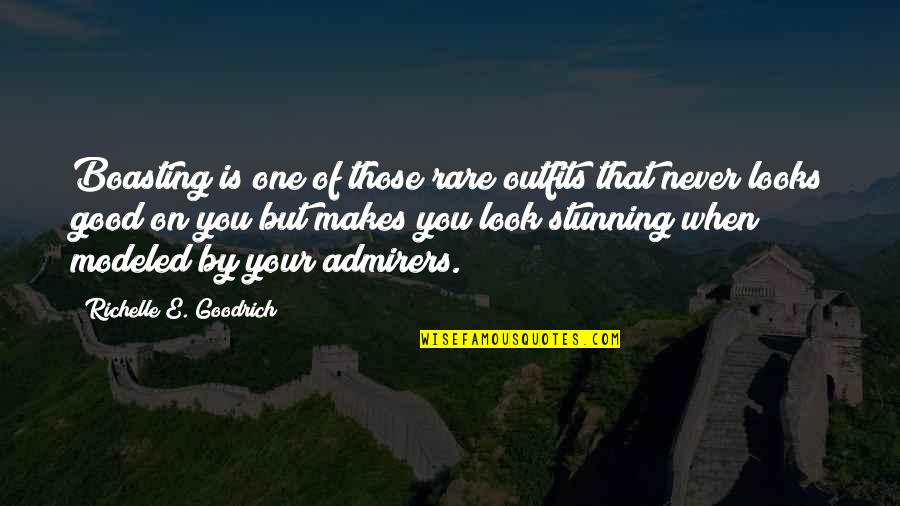 Your Stunning Quotes By Richelle E. Goodrich: Boasting is one of those rare outfits that
