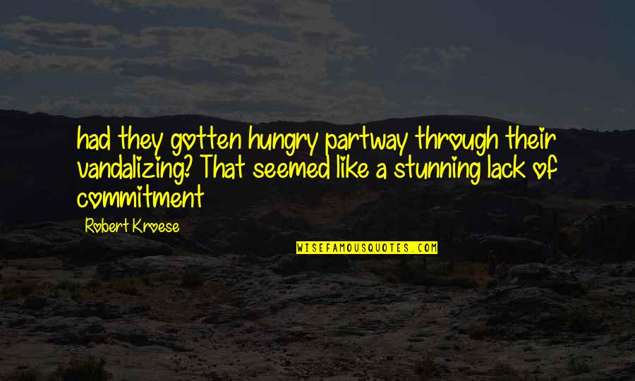 Your Stunning Quotes By Robert Kroese: had they gotten hungry partway through their vandalizing?