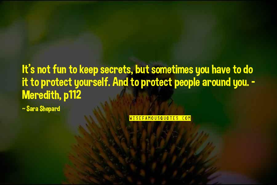 Your Stunning Quotes By Sara Shepard: It's not fun to keep secrets, but sometimes