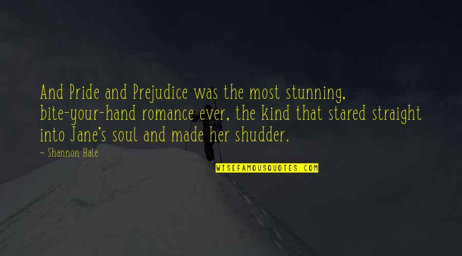 Your Stunning Quotes By Shannon Hale: And Pride and Prejudice was the most stunning,