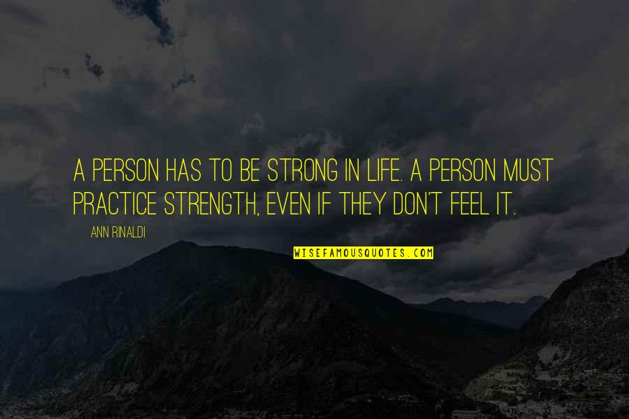 Your Such A Strong Person Quotes By Ann Rinaldi: A person has to be strong in life.