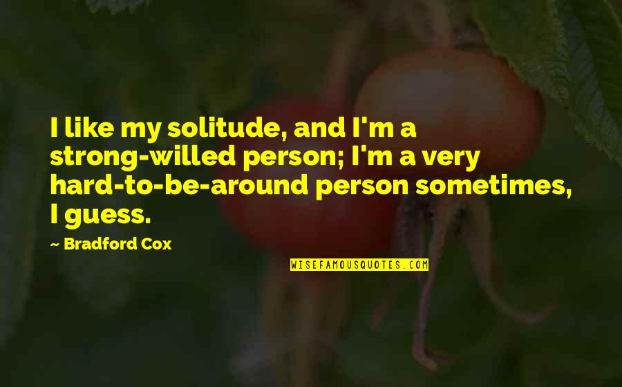 Your Such A Strong Person Quotes By Bradford Cox: I like my solitude, and I'm a strong-willed