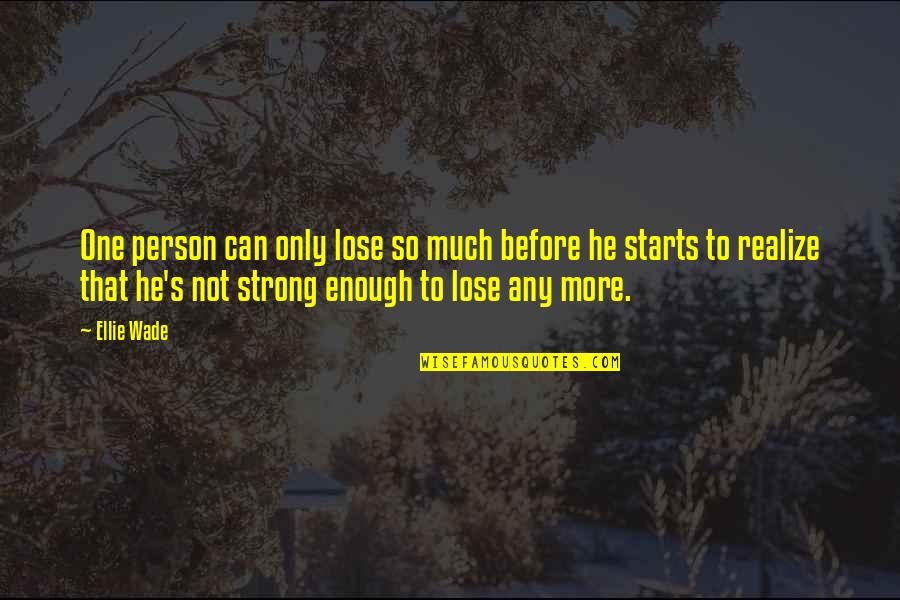 Your Such A Strong Person Quotes By Ellie Wade: One person can only lose so much before