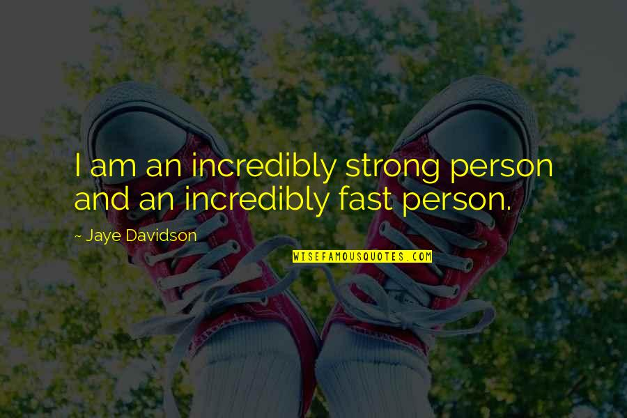 Your Such A Strong Person Quotes By Jaye Davidson: I am an incredibly strong person and an