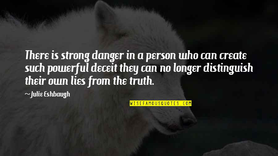Your Such A Strong Person Quotes By Julie Eshbaugh: There is strong danger in a person who