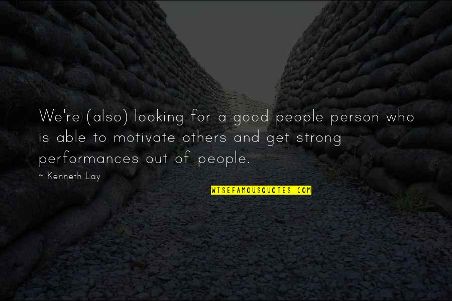 Your Such A Strong Person Quotes By Kenneth Lay: We're (also) looking for a good people person