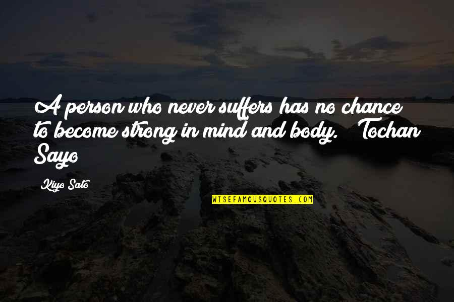 Your Such A Strong Person Quotes By Kiyo Sato: A person who never suffers has no chance