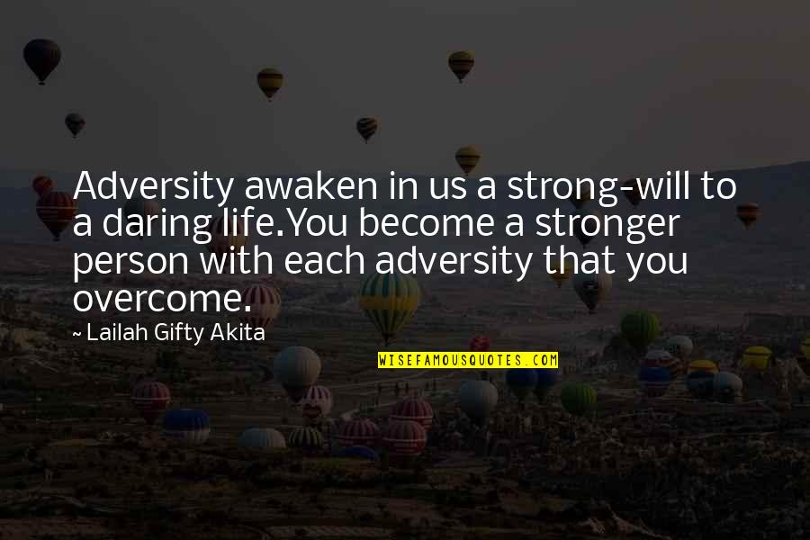 Your Such A Strong Person Quotes By Lailah Gifty Akita: Adversity awaken in us a strong-will to a