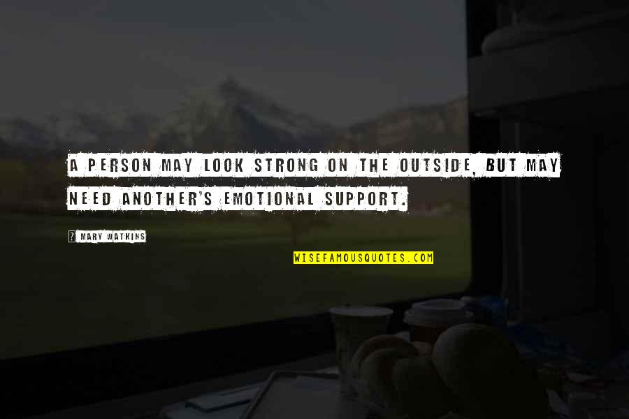 Your Such A Strong Person Quotes By Mary Watkins: A person may look strong on the outside,