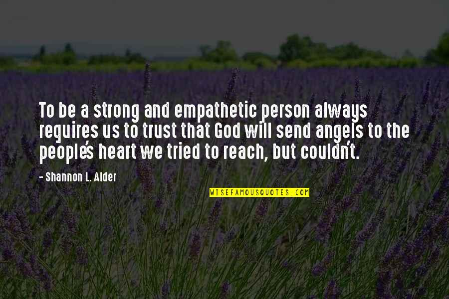 Your Such A Strong Person Quotes By Shannon L. Alder: To be a strong and empathetic person always