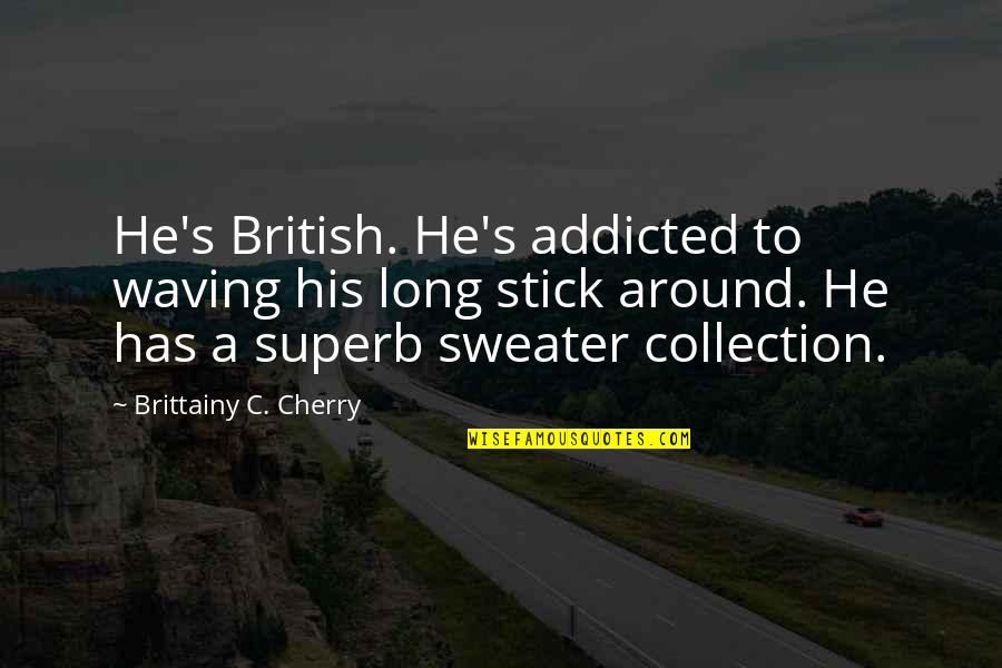 Your Sweater Quotes By Brittainy C. Cherry: He's British. He's addicted to waving his long