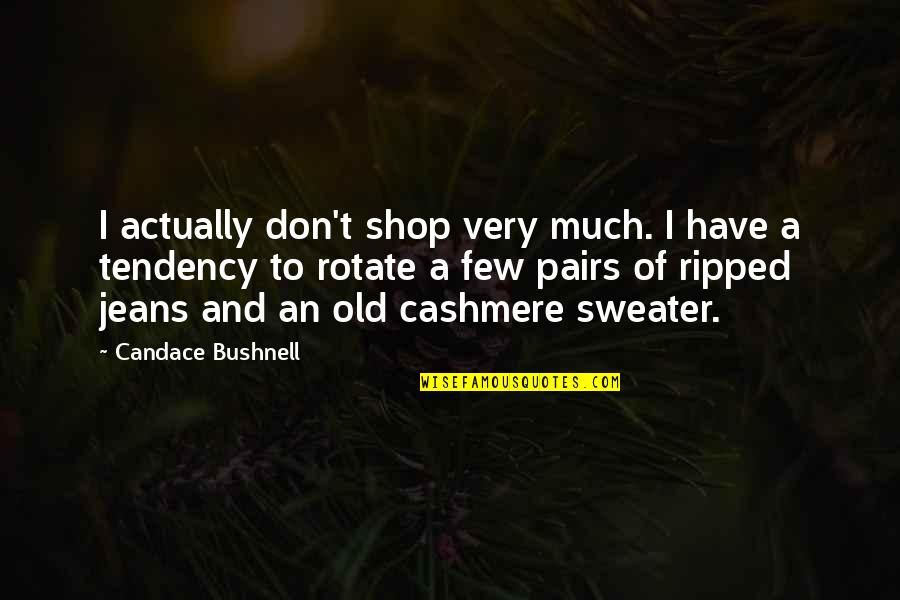 Your Sweater Quotes By Candace Bushnell: I actually don't shop very much. I have