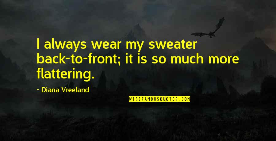 Your Sweater Quotes By Diana Vreeland: I always wear my sweater back-to-front; it is