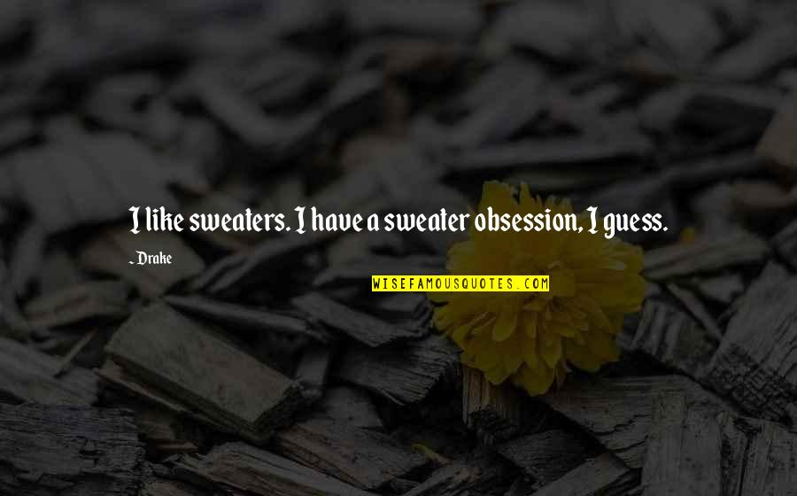 Your Sweater Quotes By Drake: I like sweaters. I have a sweater obsession,
