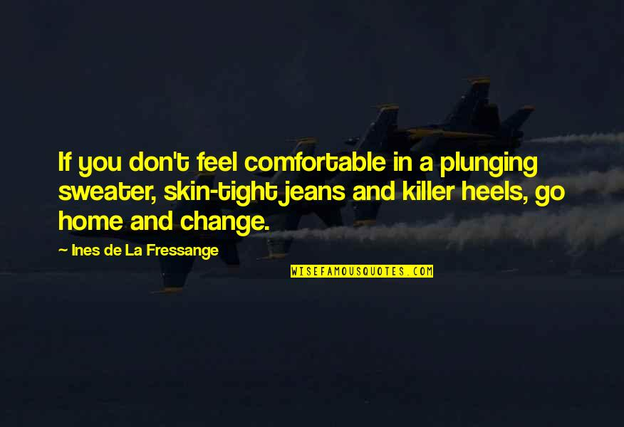 Your Sweater Quotes By Ines De La Fressange: If you don't feel comfortable in a plunging