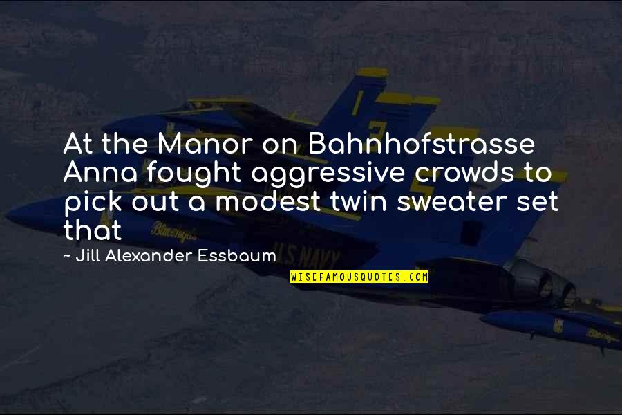 Your Sweater Quotes By Jill Alexander Essbaum: At the Manor on Bahnhofstrasse Anna fought aggressive