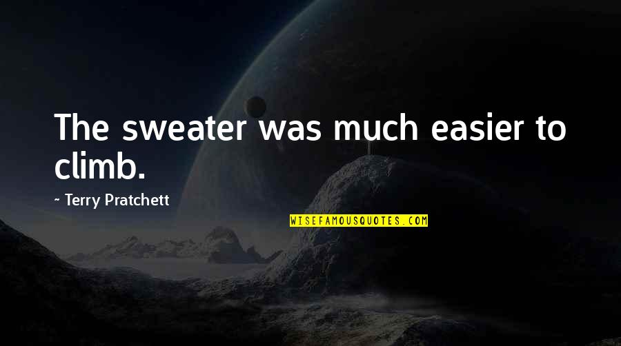 Your Sweater Quotes By Terry Pratchett: The sweater was much easier to climb.